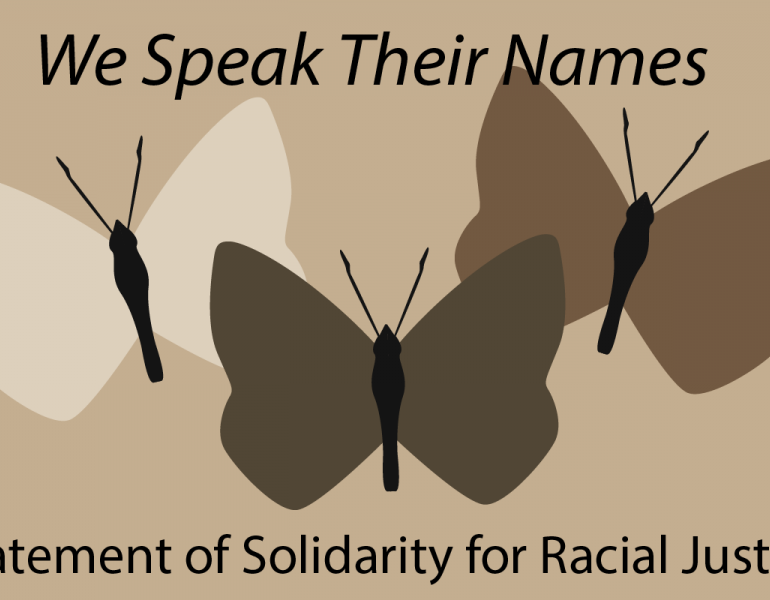 We Speak Their Names: Statement of Solidarity for Racial Justice